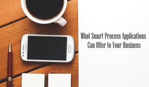 What Smart Process Applications Can Offer to Your Business
